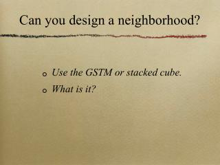 Can you design a neighborhood?