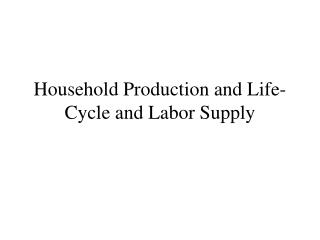 Household Production and Life-Cycle and Labor Supply