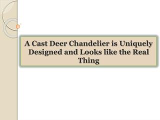 A Cast Deer Chandelier is Uniquely Designed and Looks like t