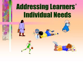 Addressing Learners ' Individual Needs