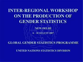 INTER-REGIONAL WORKSHOP ON THE PRODUCTION OF GENDER STATISTICS