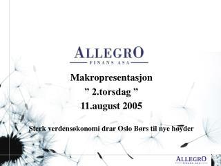 """Makropresentasjon """" 2.torsdag """"  11.august 2005 Sterk verdensøkonomi drar Oslo Børs til nye høyder"""