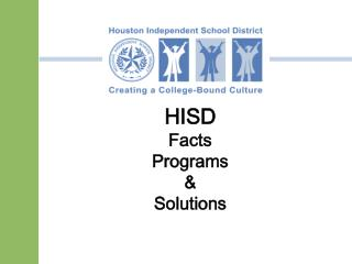 HISD     Facts                Programs                  &                   Solutions