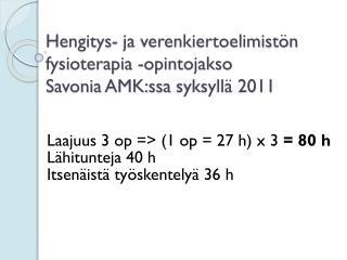 Hengitys- ja verenkiertoelimistön  fysioterapia -opintojakso  Savonia AMK:ssa  syksyllä 2011