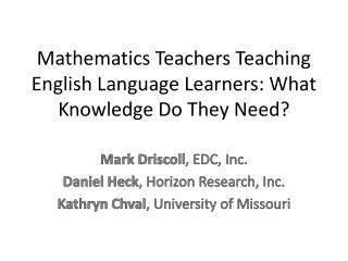 Mathematics Teachers Teaching English Language Learners: What Knowledge Do They Need?
