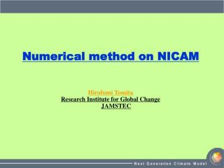 Numerical method on NICAM Hirofumi Tomita Research Institute for Global Change JAMSTEC