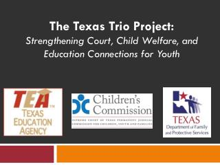 The Texas Trio Project: Strengthening Court, Child Welfare, and Education Connections for Youth