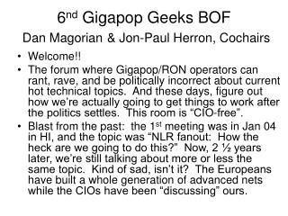 6 nd  Gigapop Geeks BOF Dan Magorian & Jon-Paul Herron, Cochairs
