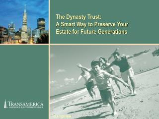 The Dynasty Trust:  A Smart Way to Preserve Your Estate for Future Generations