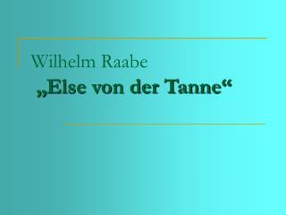 Wilhelm Raabe �Else von der Tanne�