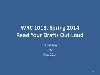 WRC 1013, Spring 2014 Read Your Drafts Out Loud