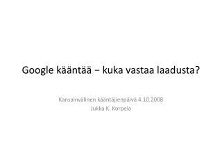 Google k  nt   - kuka vastaa laadusta