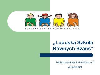 """""""Lubuska Szkoła Równych Szans"""""""