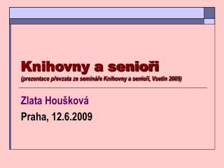 Knihovny a senioři (prezentace převzata ze semináře Knihovny a senioři, Vsetín 2009)