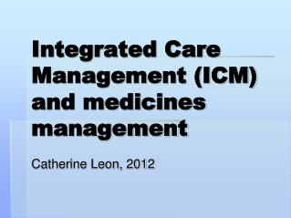 Integrated Care Management (ICM) and medicines management
