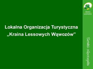 """Lokalna Organizacja Turystyczna  """"Kraina Lessowych Wąwozów"""""""