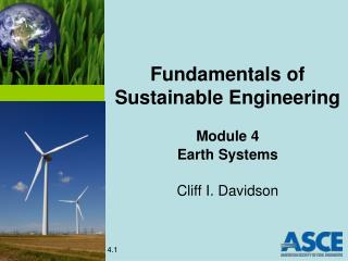 Fundamentals of Sustainable Engineering Module 4  Earth Systems Cliff I. Davidson