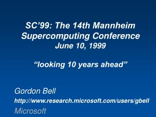 SC 99: The 14th Mannheim Supercomputing Conference June 10, 1999   looking 10 years ahead