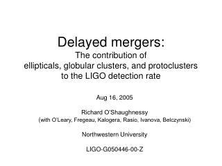 Aug 16, 2005 Richard O�Shaughnessy ( with O�Leary, Fregeau, Kalogera, Rasio, Ivanova, Belczynski)