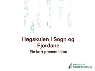 Høgskulen i Sogn og Fjordane Ein kort presentasjon