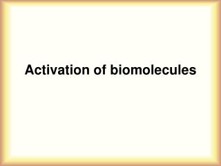 Activation of biomolecules