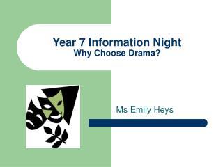 Year 7 Information Night Why Choose Drama?