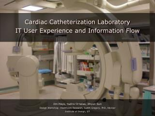 Cardiac Catheterization Laboratory I T  User Experience  and Information F low