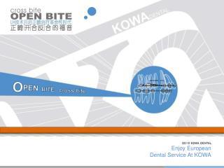 Enjoy European  Dental Service At KOWA