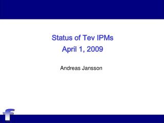 Status of Tev IPMs April 1, 2009