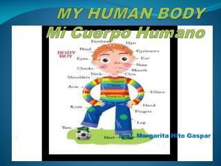 MY  HUMAN BODY  Mi Cuerpo Humano
