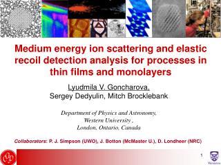 Lyudmila V. Goncharova,  Sergey Dedyulin, Mitch Brocklebank Department of Physics and Astronomy,