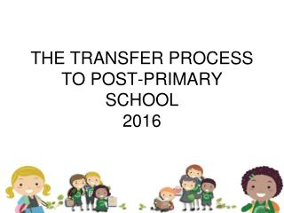 THE TRANSFER PROCESS TO POST-PRIMARY SCHOOL 2016