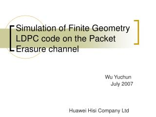 Simulation of Finite Geometry LDPC code on the Packet Erasure channel