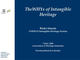 TheWHYs of Intangible Heritage    Rieks Smeets UNESCO Intangible Heritage Section     7 June, 2006  Association of Herit