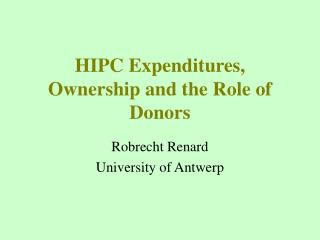 H IPC Expenditures, Ownership and the Role of Donors