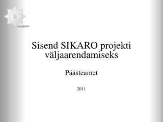 Sisend SIKARO projekti väljaarendamiseks