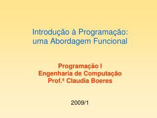 Introdução à Programação:  uma Abordagem Funcional Programação I Engenharia de Computação
