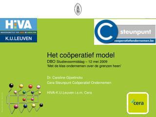 Dr. Caroline Gijselinckx Cera Steunpunt Coöperatief Ondernemen HIVA-K.U.Leuven i.s.m. Cera
