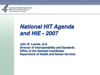 National HIT Agenda and HIE - 2007 John W. Loonsk, M.D. Director of Interoperability and Standards