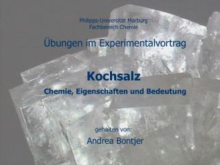 Philipps-Universit t Marburg Fachbereich Chemie    bungen im Experimentalvortrag    Kochsalz  Chemie, Eigenschaften und