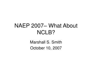 NAEP 2007– What About NCLB?