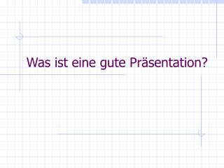 Was ist eine gute Präsentation?