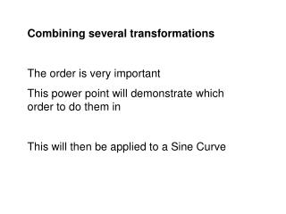 Combining several transformations The order is very important