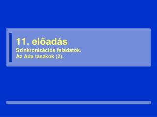 11. el őadás Szinkronizációs feladatok . Az Ada taszkok ( 2 ).