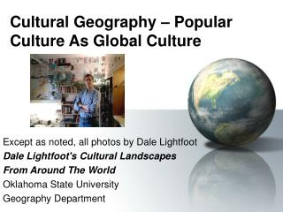 Cultural Geography   Popular Culture As Global Culture