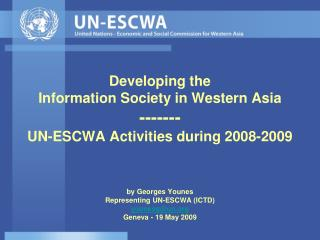 Developing the Information Society in Western Asia ------- UN-ESCWA Activities during 2008-2009   by Georges Younes Repr