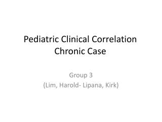 Pediatric  Clinical Correlation Chronic Case