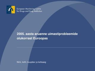 2005. aasta aruanne uimastiprobleemide olukorrast Euroopas