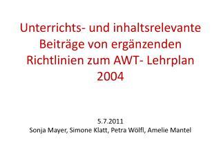 Unterrichts- und inhaltsrelevante Beitr ge von erg nzenden Richtlinien zum AWT- Lehrplan 2004   5.7.2011 Sonja Mayer, Si