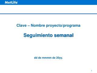 Clave – Nombre proyecto/programa Seguimiento semanal